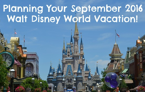 Planning your September 2016 Walt Disney WorldVacation!